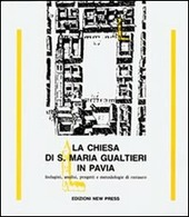 La chiesa di S. Maria Gualtieri in Pavia. Indagini, analisi, progetti e metodologie di restauro