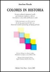 Colores in historia. Sostanze coloranti attraverso i secoli, per la tintura, la pittura e altri usi. Ediz. italiana e inglese