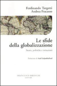 Foto Cover di Le sfide della globalizzazione. Storia, politiche e istituzioni, Libro di Ferdinando Targetti,Andrea Fracasso, edito da Brioschi