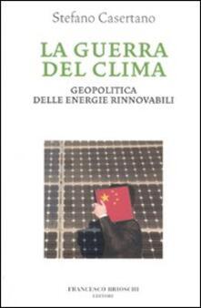 La guerra del clima. Geopolitica delle energie rinnovabili.pdf