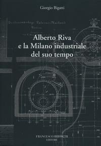 Alberto Riva e la Milano nindustriale del suo tempo - Bigatti Giorgio - wuz.it