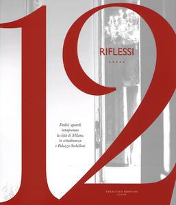 12 riflessi. Dodici sguardi interpretano la città di Milano, la cittadinanza e Palazzo Serbelloni