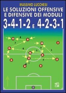 Le soluzioni offensive e difensive dei moduli 3-4-1-2 e 4-2-3-1. Con DVD.pdf