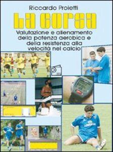 La corsa. Valutazione e allenamento della potenza aerobica e della resistenza alla velocità nel calcio. Con DVD