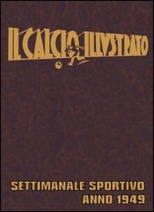 Rallydeicolliscaligeri.it Il calcio illustrato anno 1949 (rist. anast.) Image