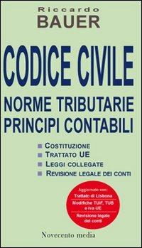 Codice civile 2010. Norme tributarie, principi contabili di Riccardo Bauer