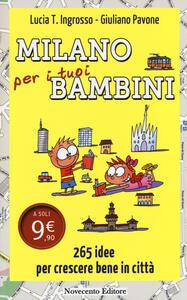 Milano per i tuoi bambini. 265 idee per crescere bene in città - Lucia Tilde Ingrosso,Giuliano Pavone - copertina
