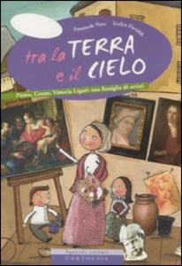 Libro Tra la terra e il cielo. Pietro, Cesare, Vittoria Ligari: una famiglia di artisti Emanuela Nava , Evelyn Daviddi