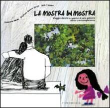 La mostra in mostra. Viaggio dietro le quinte di una galleria d'arte contemporanea - Cristina Quadrio Curzio,Emanuela Nava,Gek Tessaro - copertina