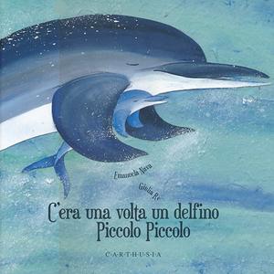 Libro C'era una volta un delfino Piccolo Piccolo Emanuela Nava , Giulia Re