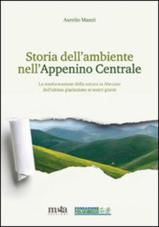 Storia dell'ambiente nell'Appennino centrale. La trasformazione della natura in Abruzzo dall'ultima glaciazione ai nostri giorni - Aurelio Manzi - copertina