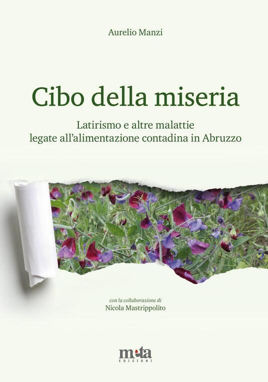 Cibo della miseria. Latirismo e altre malattie legate all'alimentazione contadina in Abruzzo - Aurelio Manzi - copertina