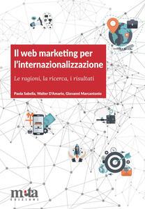 Il web marketing per l'internazionalizzazione. Le ragioni, la ricerca, i risultati - Paola Sabella,Walter D'Amario,Giovanni Marcantonio - copertina