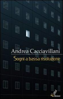 Sogni a bassa risoluzione - Andrea Cacciavillani - copertina