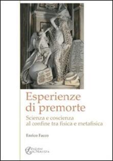 Esperienze di premorte. Scienza e coscienza al confine tra fisica e metafisica - Enrico Facco - copertina
