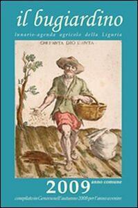 Il bugiardino 2009. Lunario-agenda agricolo della Liguria