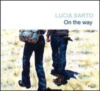 Libro Lucia Sarto. On the way. Ediz. multilingue