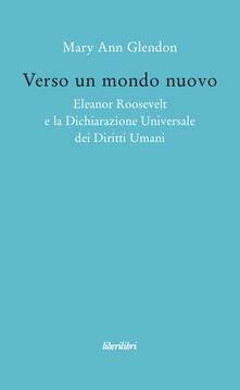 Verso un mondo nuovo. Eleanor Roosvelt e la Dichiarazione universale dei diritti umani.pdf