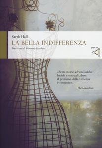 La bella indifferenza - Sarah Hall - copertina