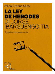 La ley de Herodes di Jorge Ibargüengoitia. Traduzione con saggio critico. Ediz. critica - Maria Cristina Secci - ebook