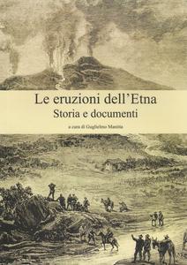 Libro Le eruzioni dell'Etna. Storia e documenti Guglielmo Manitta