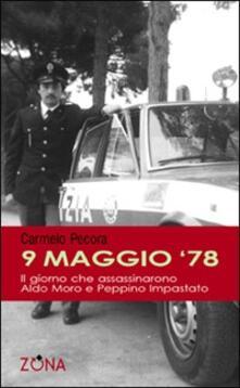 9 maggio '78. Il giorno che assassinarono Aldo Moro e Peppino Impastato - Carmelo Pecora - copertina