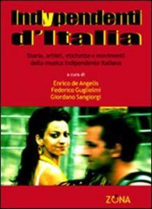 Indypendenti d'Italia. Storia, artisti, etichette e movimenti della musica indipendente italiana