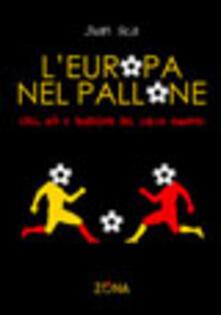 Lpgcsostenible.es L' Europa nel pallone. Stili, riti e tradizioni del calcio europeo Image