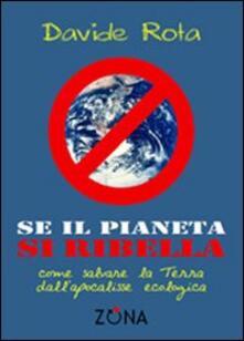 Grandtoureventi.it Se il pianeta si ribella. Come salvare la Terra dall'apocalisse ecologica Image