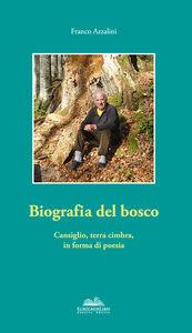 Biografia del bosco. Cansiglio, terra cimbra, in forma di poesia