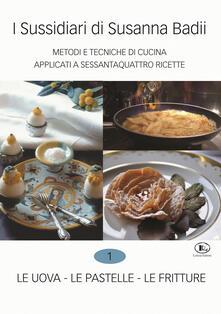 Grandtoureventi.it I sussidiari di Susanna Badii. Metodi e tecniche di cucina applicati a novanta ricette. Vol. 1: uova, le pastelle, le fritture, Le. Image