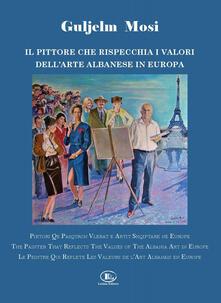 Listadelpopolo.it Guljelm Mosi. Il pittore che rispecchia i valori dell'arte albanese in Europa. Ediz. italiana, albanese, inglese e francese Image