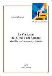 La via lattea dei greci e dei romani. Manlio, Astronomica, I 666-804
