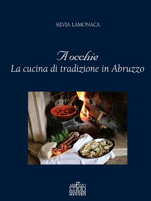 Image of A occhie. La cucina di tradizione in Abruzzo