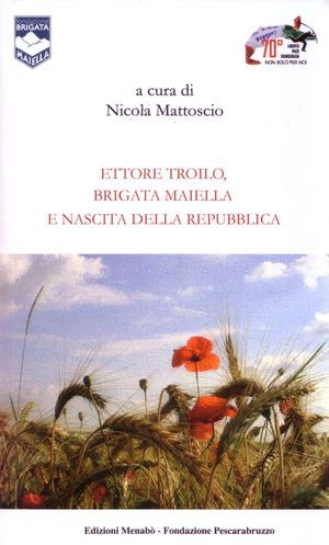 Ettore Troilo, brigata Maiella e nascita delle Repubblica