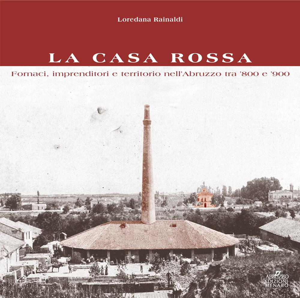 La Casa Rossa. Fornaci, imprenditori e territorio nell'Abruzzo tra '800 e '900