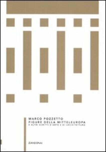 Figure della Mitteleuropa e altri scritti d'arte e di architettura - Marco Pozzetto - copertina