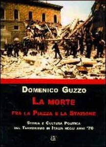 La morte fra la piazza e la stazione. Storia e cultura politica del terrorismo in Italia degli anni '70