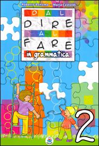 Dal dire al fare in grammatica. Per la 2ª classe elementare - Bonomo Roberto Castoldi Maria - wuz.it