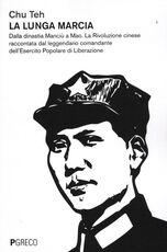 Libro La lunga marcia. Dalla dinastia Manciù a Mao. La Rivoluzione cinese raccontata dal leggendario comandante dell'Esercito Popolare di Liberazione Teh Chu
