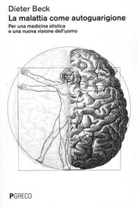 La malattia come autoguarigione. Per una medicina olistica e una nuova visione dell'uomo - Dieter Beck - copertina