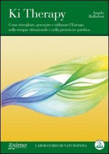 Ki therapy. Come risvegliare, percepire e utilizzare lenergia nella terapia vibrazionale e nella protezione psichica. Con CD Audio.pdf