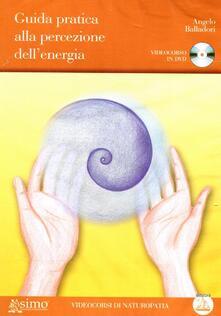 Promoartpalermo.it Guida pratica alla percezione dell'energia. DVD. Con libro Image