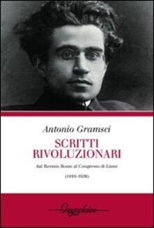 Scritti rivoluzionari. Dal biennio rosso al Congresso di Lione (1919-1926) - Antonio Gramsci - copertina