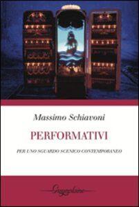 Libro Performativi. Per uno sguardo scenico contemporaneo Massimo Schiavoni