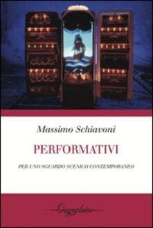 Performativi. Per uno sguardo scenico contemporaneo - Massimo Schiavoni - copertina