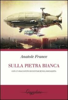 Sulla pietra bianca - Anatole France - copertina