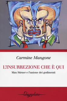 L' insurrezione che è qui. Max Stirner e l'unione dei godimenti - Carmine Mangone - copertina