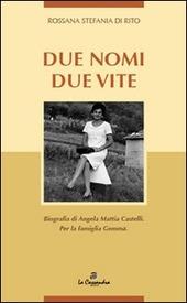 Due nomi due vite. Biografia di Angela Mattia Castelli. Per la famiglia Gemma