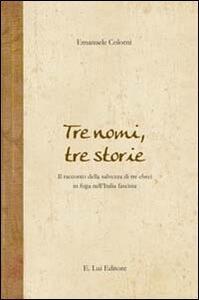 Tre nomi, tre storie. Il racconto della salvezza di tre ebrei in fuga nell'Italia fascista